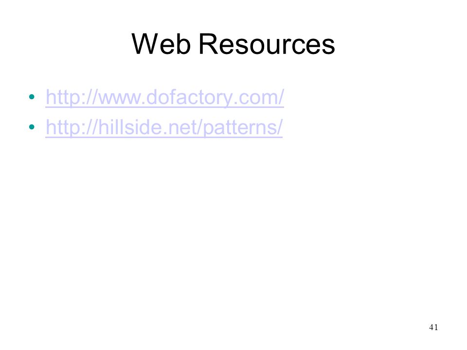 41 Web Resources http://www.dofactory.com/ http://hillside.net/patterns/