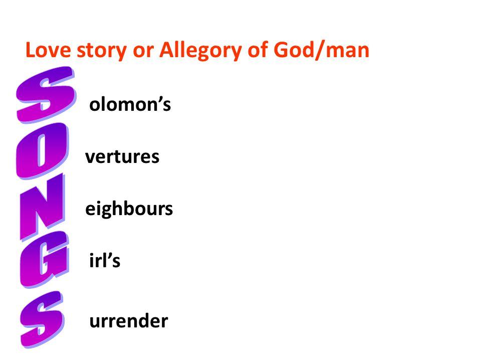 Love story or Allegory of God/man olomon's vertures eighbours irl's urrender