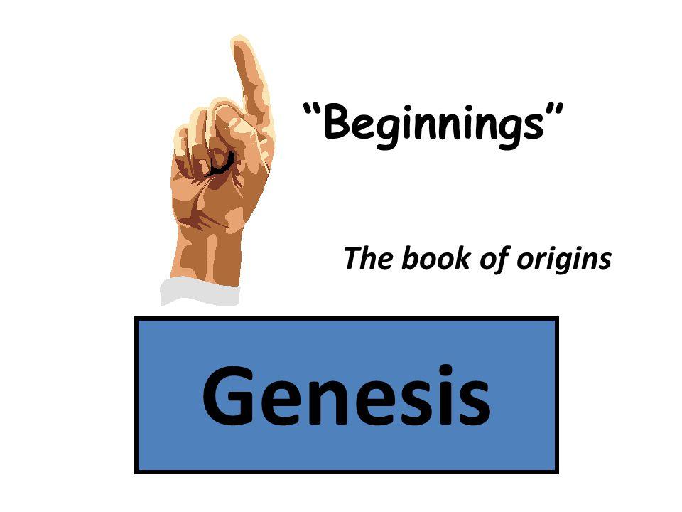 Beginnings The book of origins