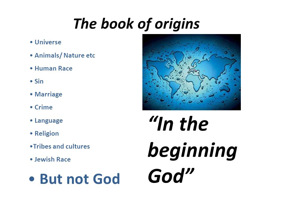 """Universe Animals/ Nature etc Human Race Sin Marriage Crime Language Religion Tribes and cultures Jewish Race But not God """"In the beginning God"""""""