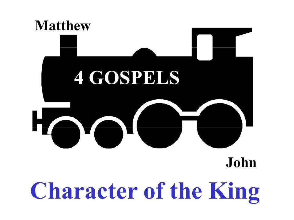 4 GOSPELS Matthew John Character of the King
