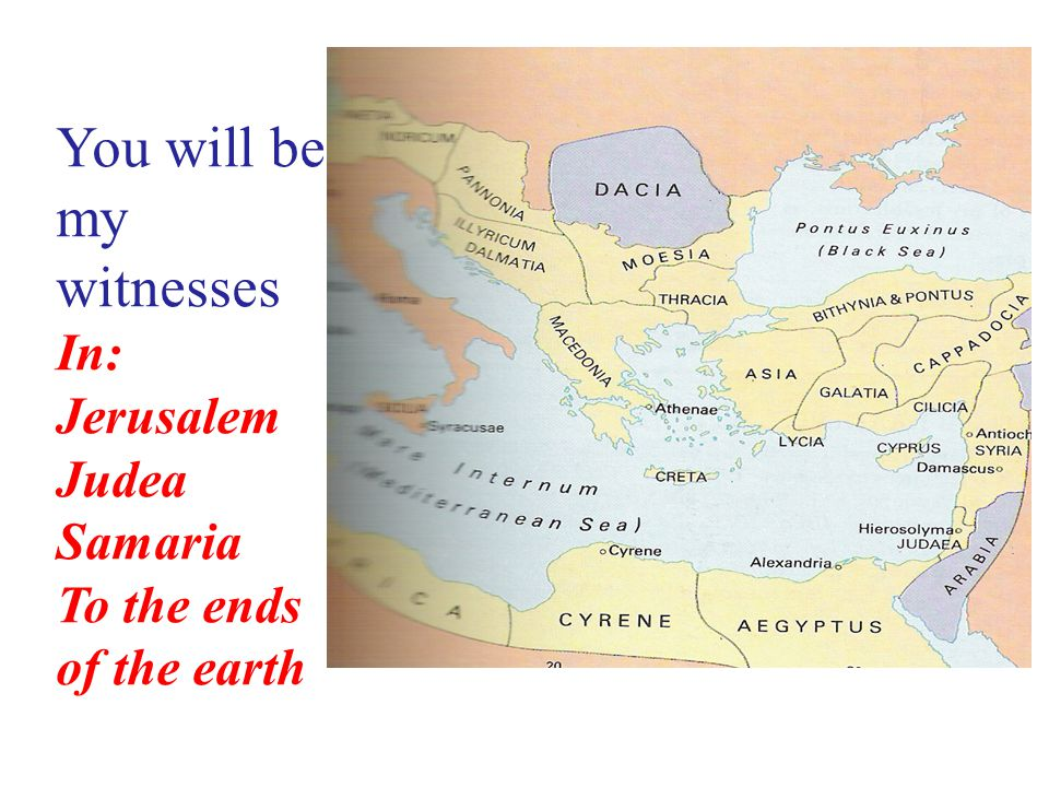 You will be my witnesses In: Jerusalem Judea Samaria To the ends of the earth