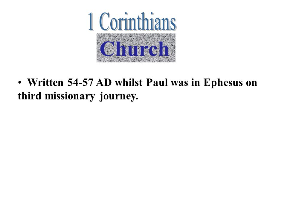 Written 54-57 AD whilst Paul was in Ephesus on third missionary journey. Church