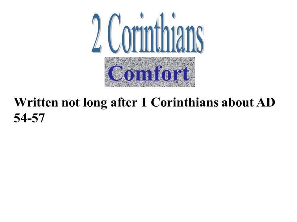 Comfort Written not long after 1 Corinthians about AD 54-57