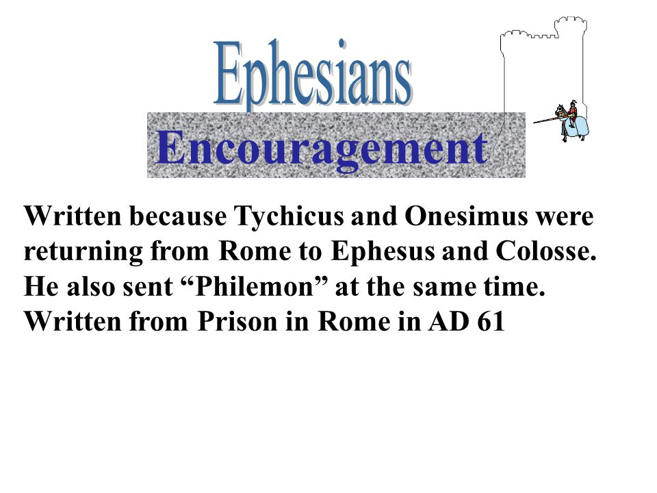 """Encouragement Written because Tychicus and Onesimus were returning from Rome to Ephesus and Colosse. He also sent """"Philemon"""" at the same time. Written"""
