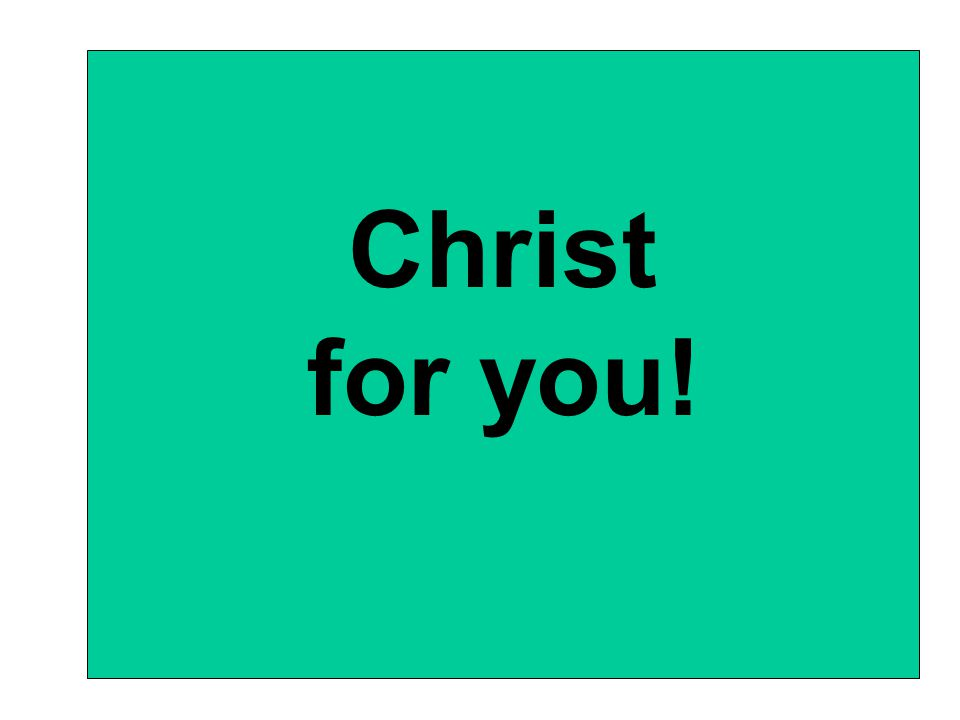 Christ for you!