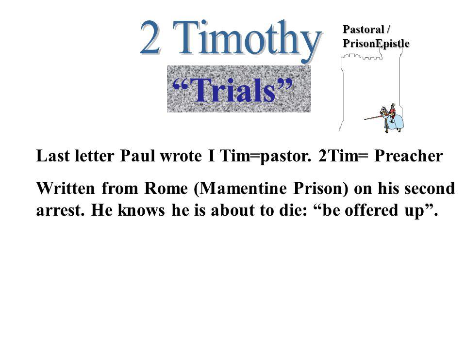 Pastoral / PrisonEpistle Last letter Paul wrote I Tim=pastor.