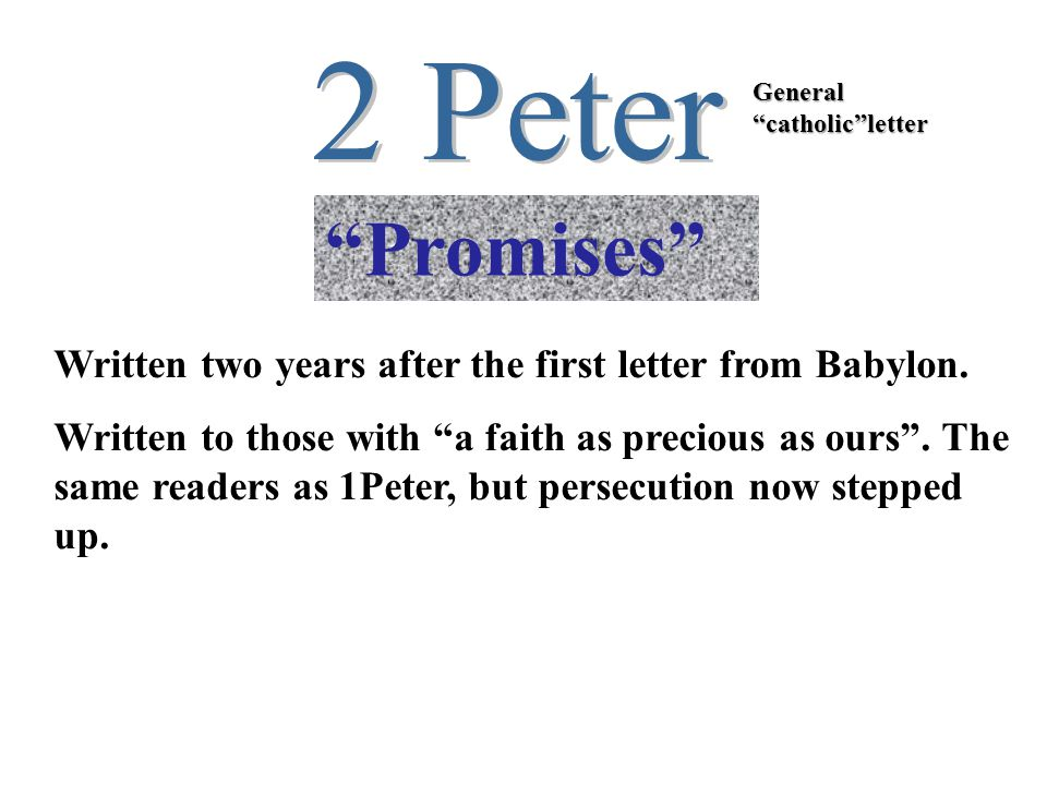 """""""Promises"""" General """"catholic""""letter Written two years after the first letter from Babylon. Written to those with """"a faith as precious as ours"""". The sa"""