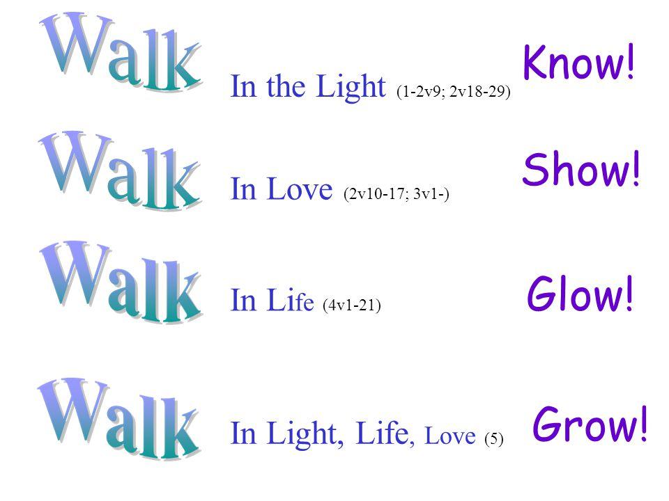 In the Light (1-2v9; 2v18-29) Know. In Love (2v10-17; 3v1-) Show.