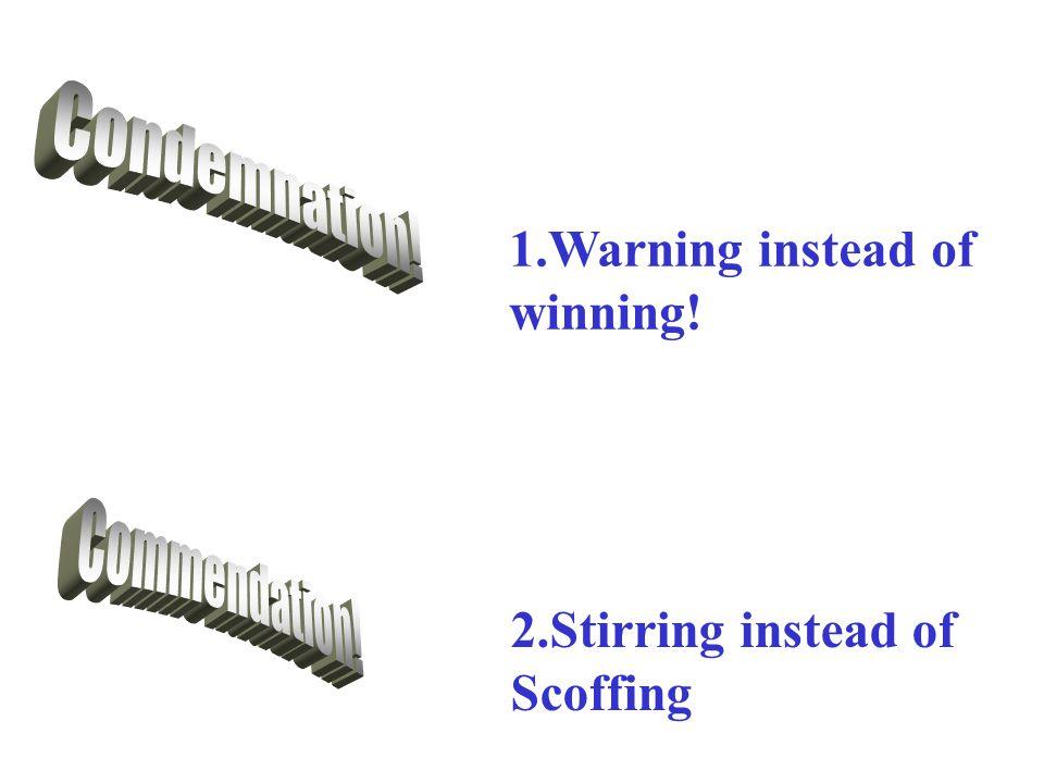 1.Warning instead of winning! 2.Stirring instead of Scoffing