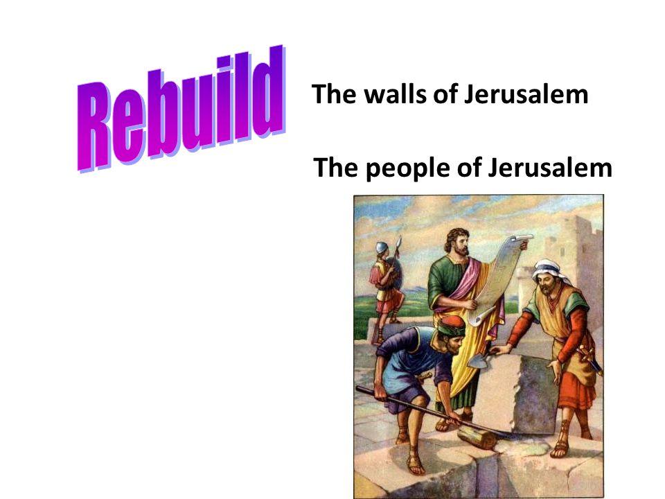 The walls of Jerusalem The people of Jerusalem