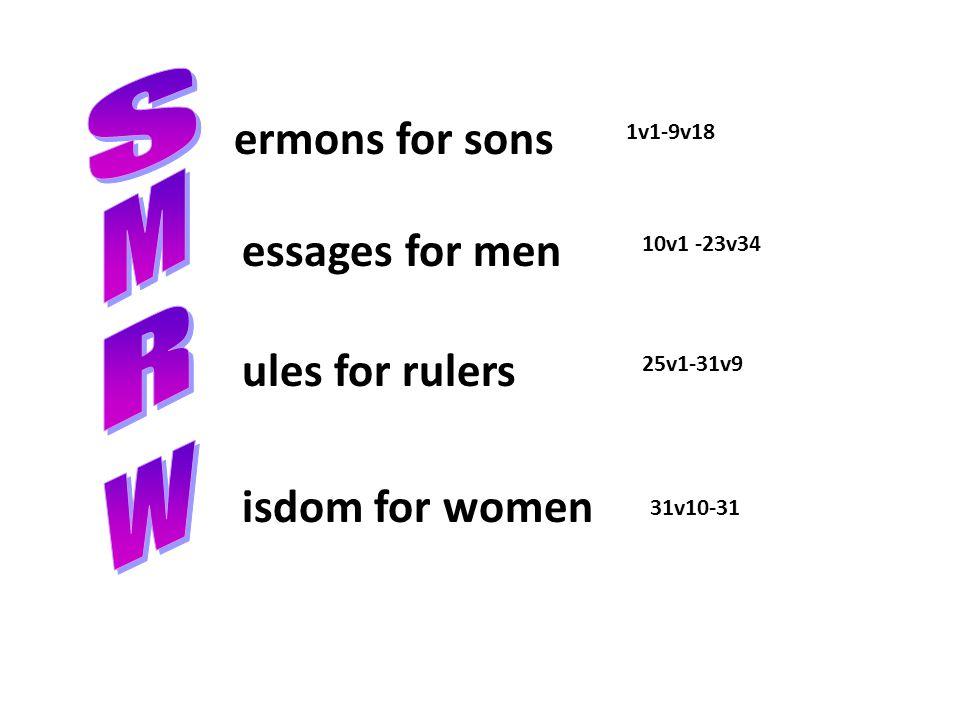 ermons for sons 1v1-9v18 essages for men ules for rulers isdom for women 10v1 -23v34 25v1-31v9 31v10-31