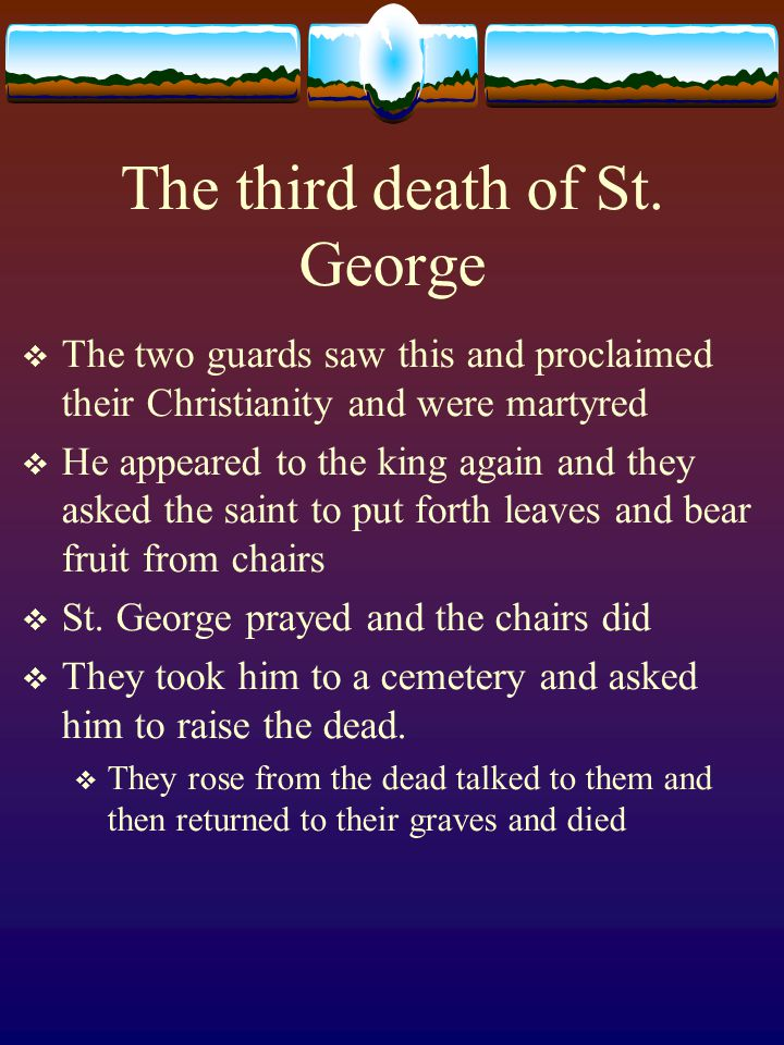 The third death of St. George  The two guards saw this and proclaimed their Christianity and were martyred  He appeared to the king again and they a