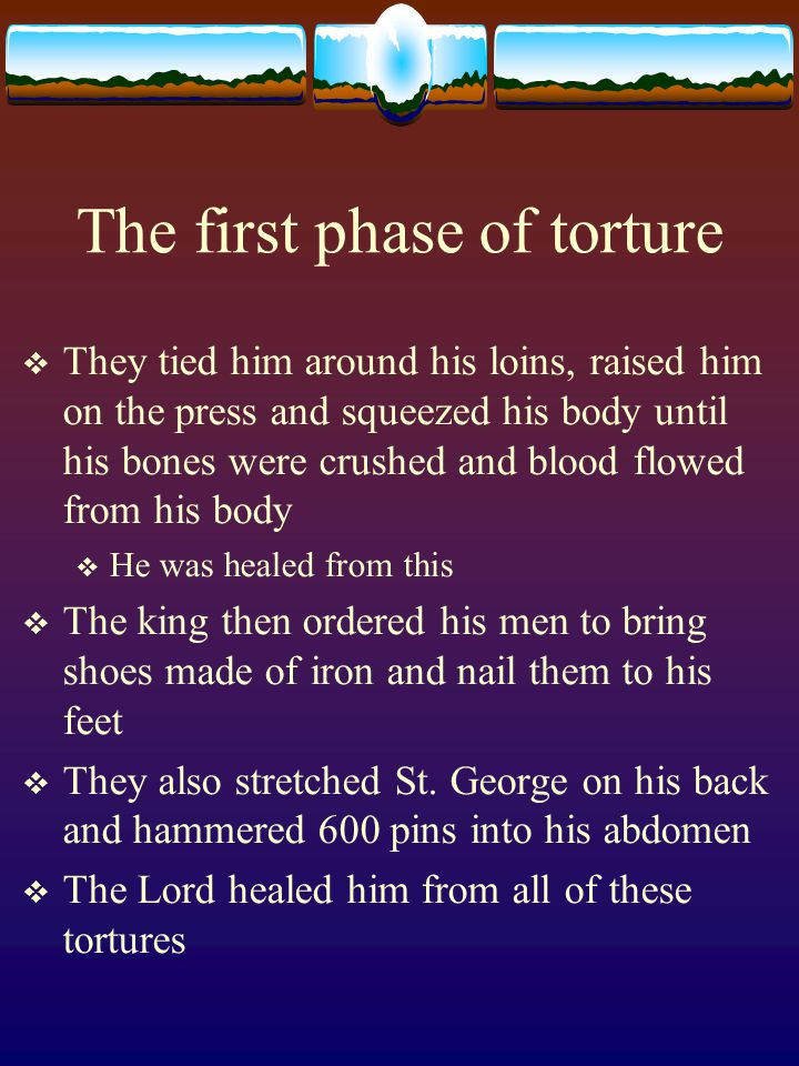 The first phase of torture  They tied him around his loins, raised him on the press and squeezed his body until his bones were crushed and blood flow