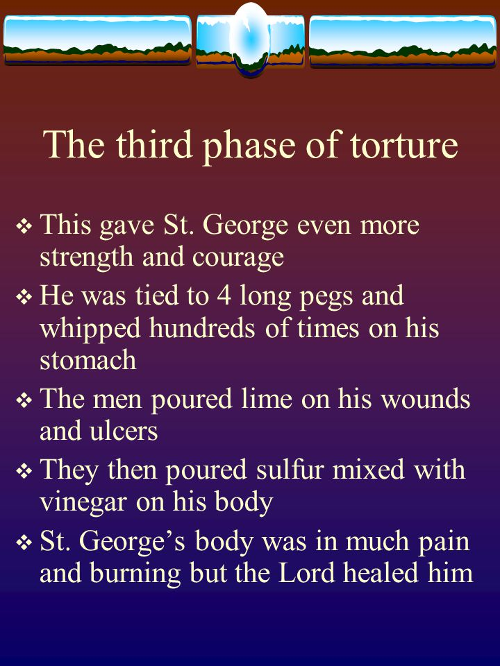 The third phase of torture  This gave St. George even more strength and courage  He was tied to 4 long pegs and whipped hundreds of times on his sto