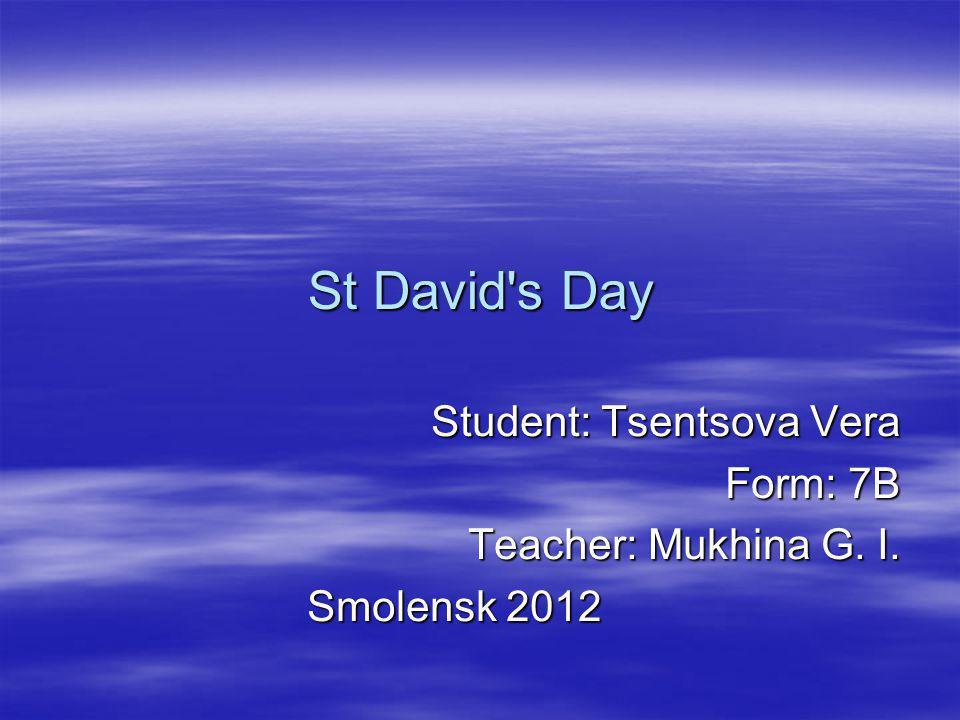 St David s Day Student: Tsentsova Vera Form: 7B Teacher: Mukhina G. I. Smolensk 2012 Smolensk 2012