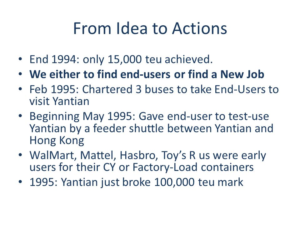 From Idea to Actions End 1994: only 15,000 teu achieved.