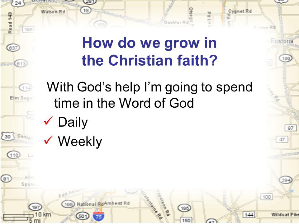 How do we grow in the Christian faith.