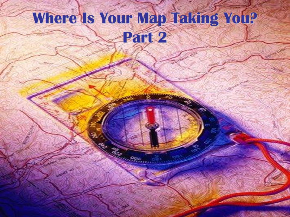 Where Is Your Map Taking You Part 2