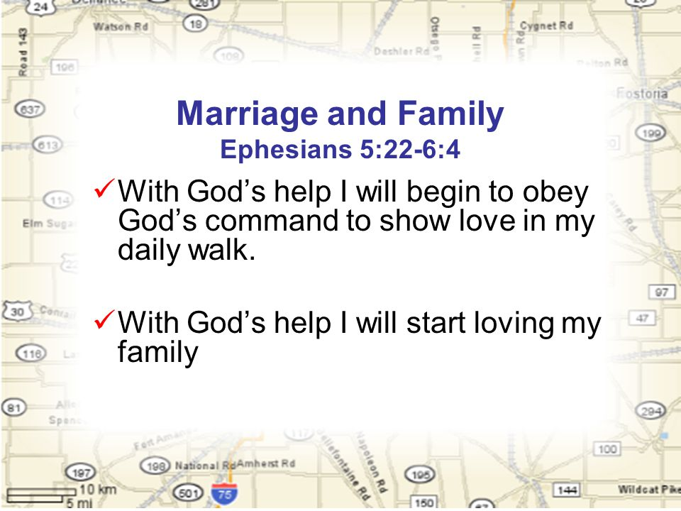 Marriage and Family Ephesians 5:22-6:4 With God's help I will begin to obey God's command to show love in my daily walk.