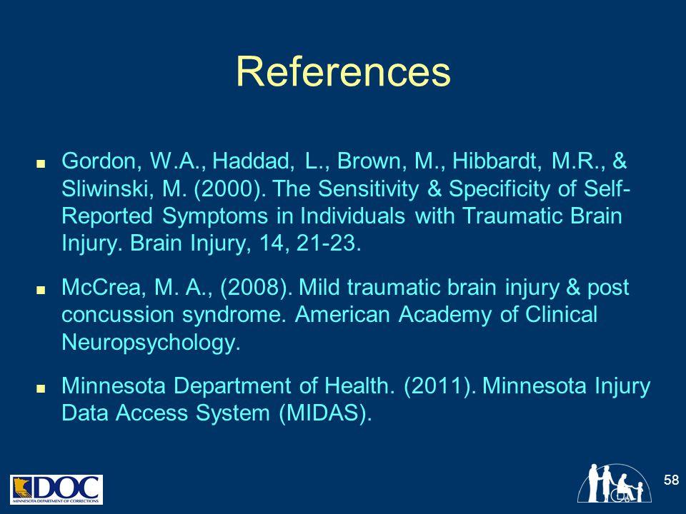 References Gordon, W.A., Haddad, L., Brown, M., Hibbardt, M.R., & Sliwinski, M. (2000). The Sensitivity & Specificity of Self- Reported Symptoms in In