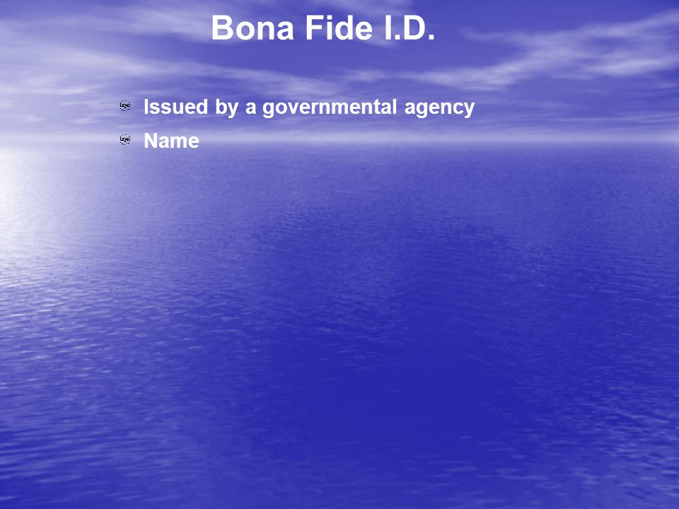 Bona Fide I.D. Issued by a governmental agency Name