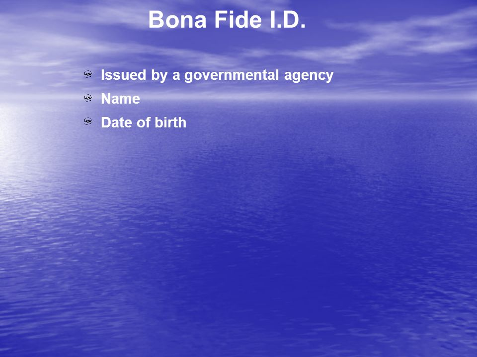Bona Fide I.D. Issued by a governmental agency Name Date of birth
