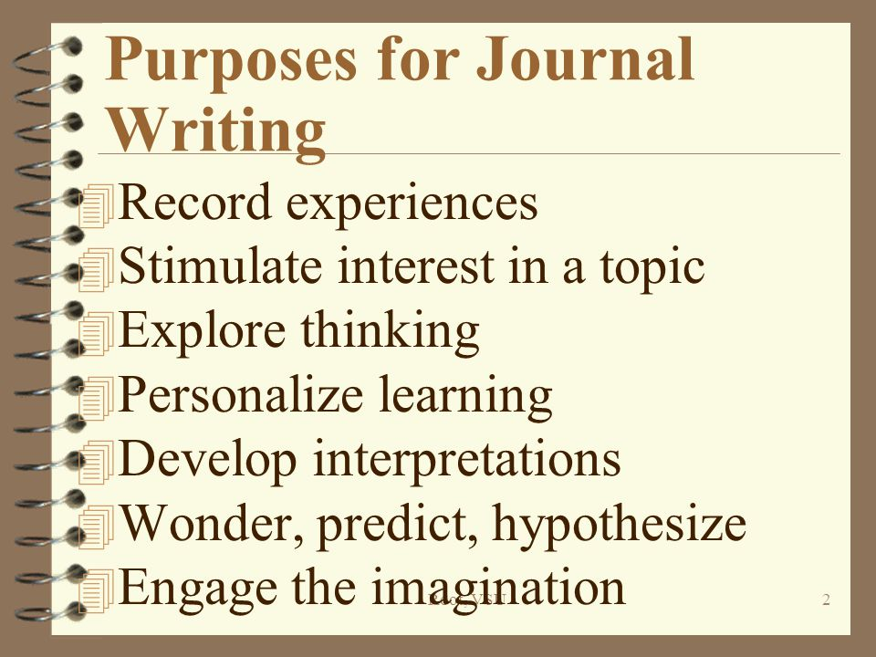 Root, VSU3 Purposes for Journal Writing 4 Develop independent thinkers 4 Develop creative thinkers 4 Process for discovery & clarification of ideas 4 Build trust, acceptance, appreciation of different opinions 4 Learn that writing is thinking 4 Expose them to others thinking