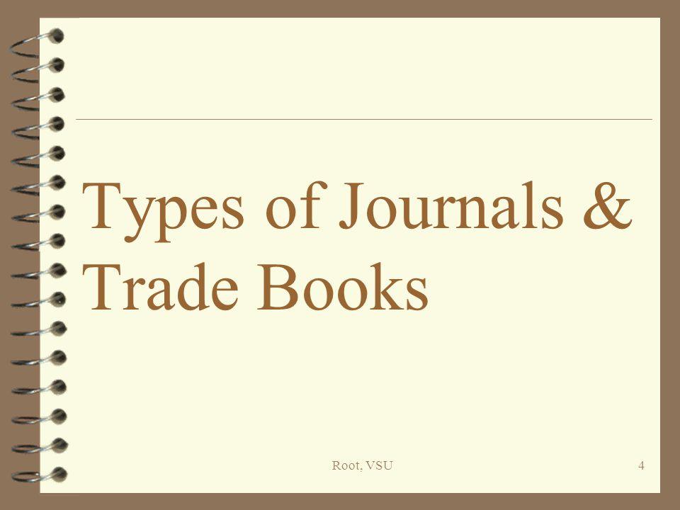 Root, VSU4 Types of Journals & Trade Books