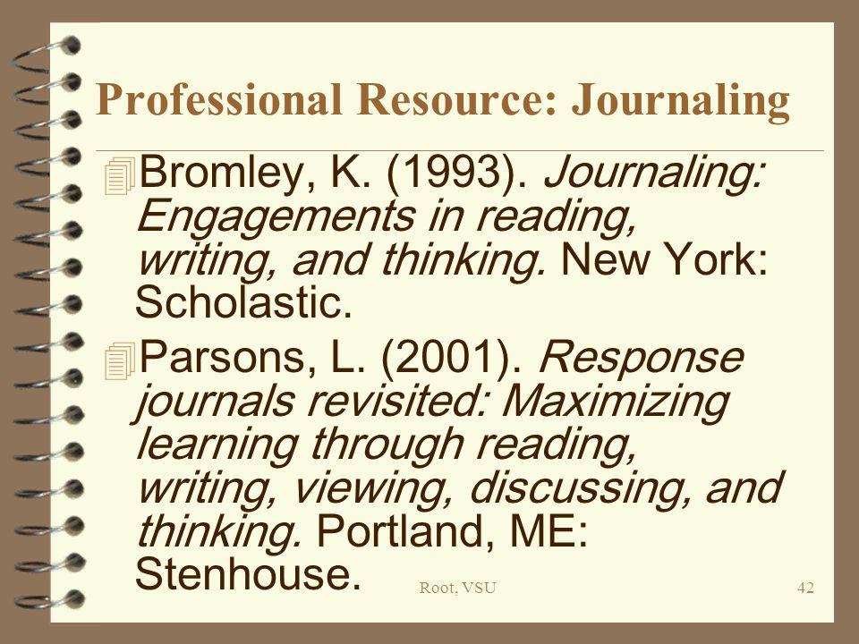 Root, VSU42 Professional Resource: Journaling 4 Bromley, K.