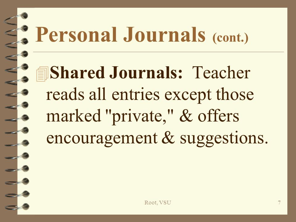 Root, VSU38 Dialogue Journals 4 Students write entries to share with teacher or classmate.