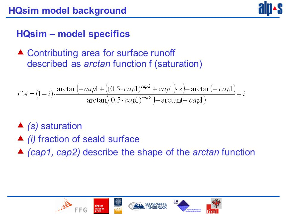 HQsim model background HQsim – model specifics  Contributing area for surface runoff described as arctan function f (saturation)  (s) saturation  (i) fraction of seald surface  (cap1, cap2) describe the shape of the arctan function