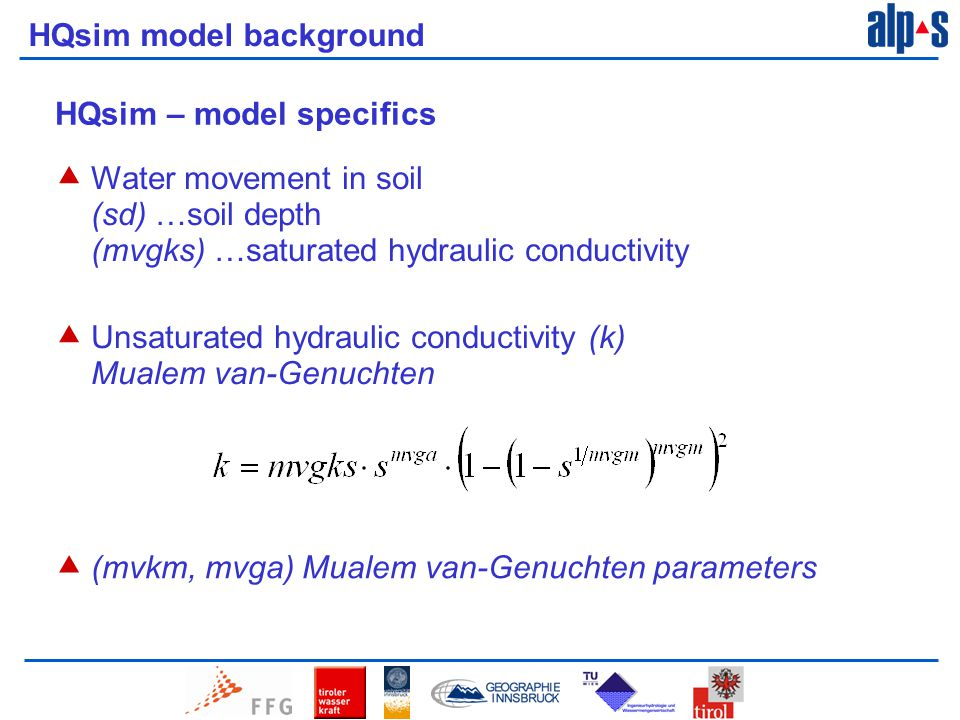 HQsim model background HQsim – model specifics  Water movement in soil (sd) …soil depth (mvgks) …saturated hydraulic conductivity  Unsaturated hydraulic conductivity (k) Mualem van-Genuchten  (mvkm, mvga) Mualem van-Genuchten parameters