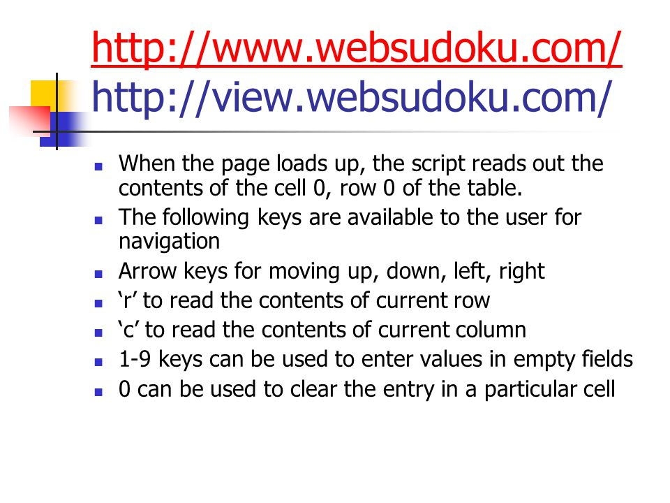 http://www.websudoku.com/ http://www.websudoku.com/ http://view.websudoku.com/ The space key can be used to check the current solution It would say how many errors in total on the table, and which row and cell is in error If no errors, it would say how many more remaining cells to complete.