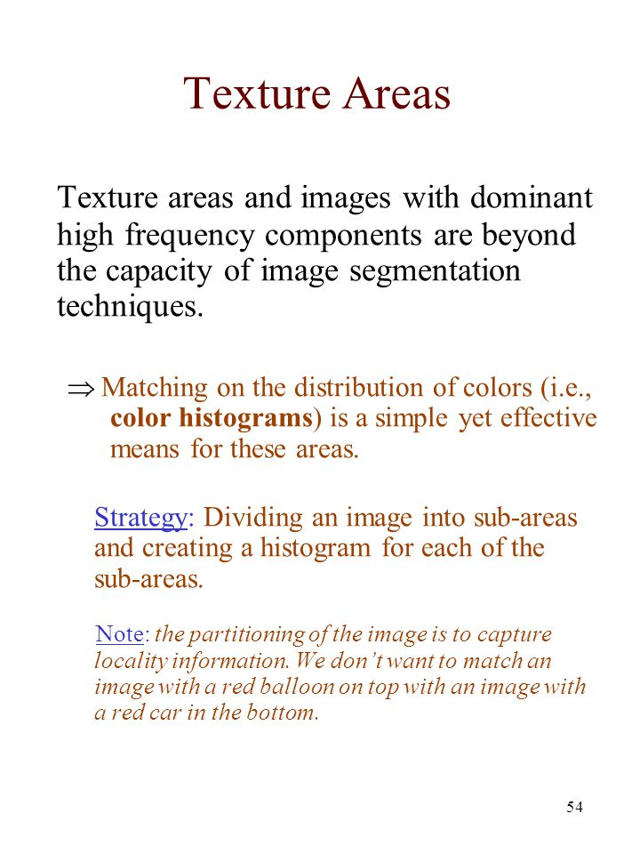 54 Texture Areas Texture areas and images with dominant high frequency components are beyond the capacity of image segmentation techniques.  Matching