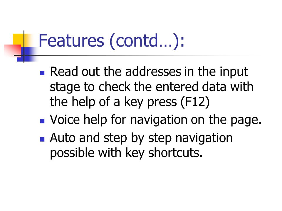Features (contd…): Read out the addresses in the input stage to check the entered data with the help of a key press (F12) Voice help for navigation on the page.