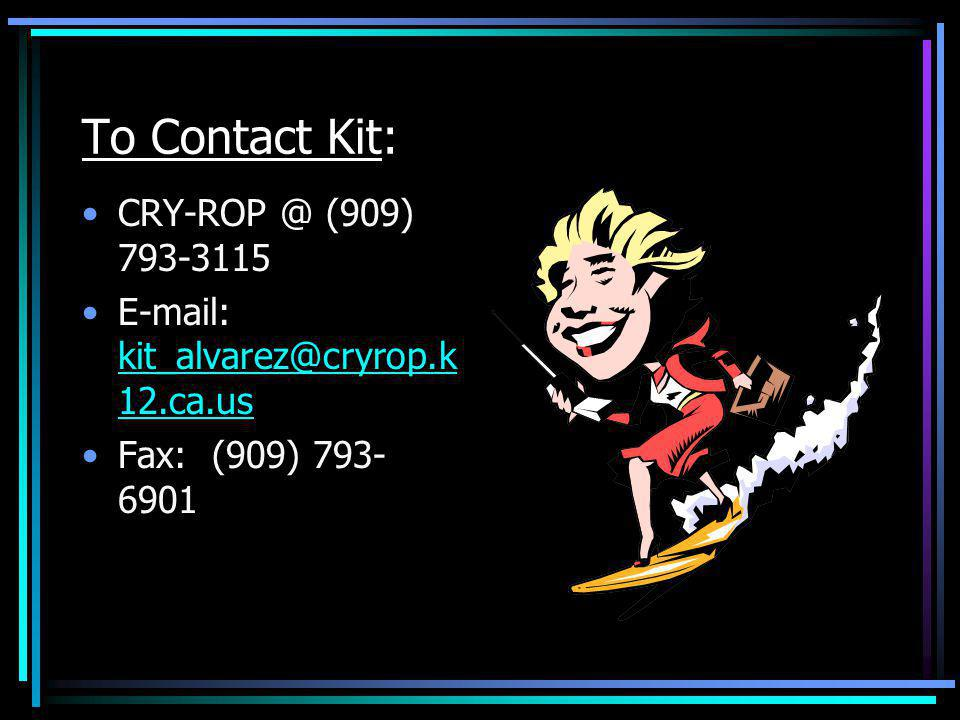 To Contact Kit: CRY-ROP @ (909) 793-3115 E-mail: kit_alvarez@cryrop.k 12.ca.us kit_alvarez@cryrop.k 12.ca.us Fax: (909) 793- 6901