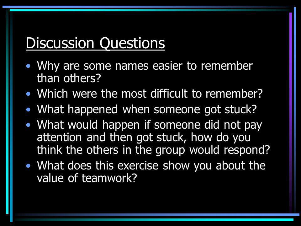 Discussion Questions Why are some names easier to remember than others? Which were the most difficult to remember? What happened when someone got stuc
