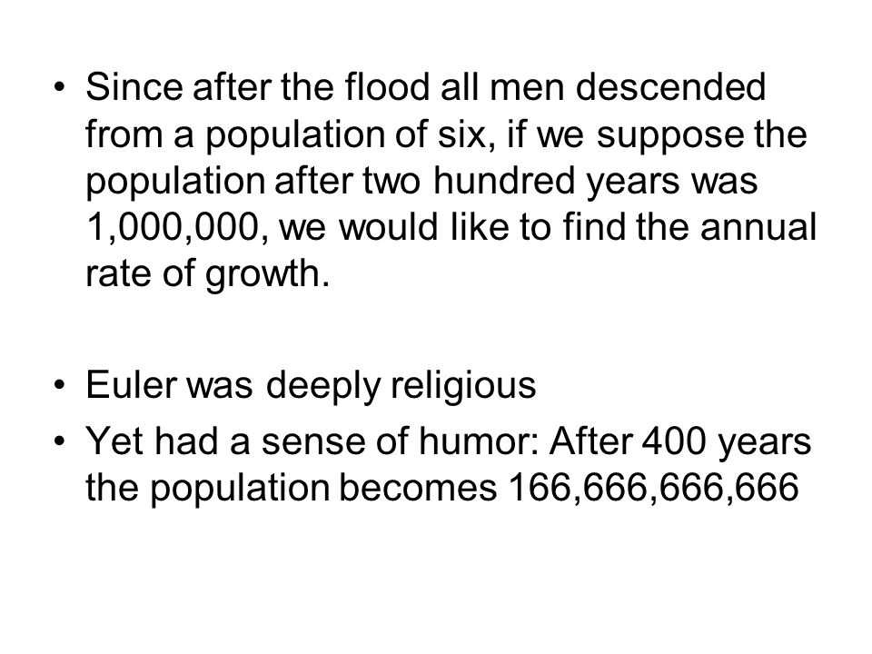 Since after the flood all men descended from a population of six, if we suppose the population after two hundred years was 1,000,000, we would like to find the annual rate of growth.