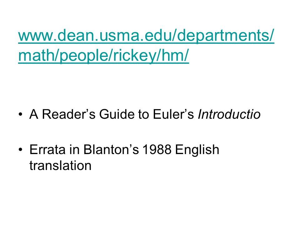 www.dean.usma.edu/departments/ math/people/rickey/hm/ A Reader's Guide to Euler's Introductio Errata in Blanton's 1988 English translation