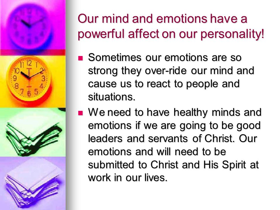 Our mind and emotions have a powerful affect on our personality.