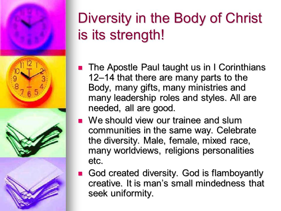 Diversity in the Body of Christ is its strength.