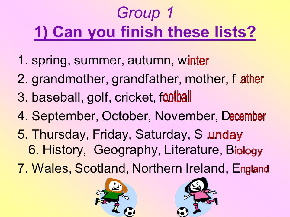 Group 1 1) Can you finish these lists. 1. spring, summer, autumn, w...