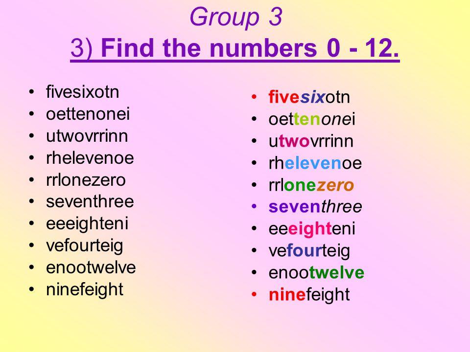 Group 3 3) Find the numbers 0 - 12. fivesixotn oettenonei utwovrrinn rhelevenoe rrlonezero seventhree eeeighteni vefourteig enootwelve ninefeight five