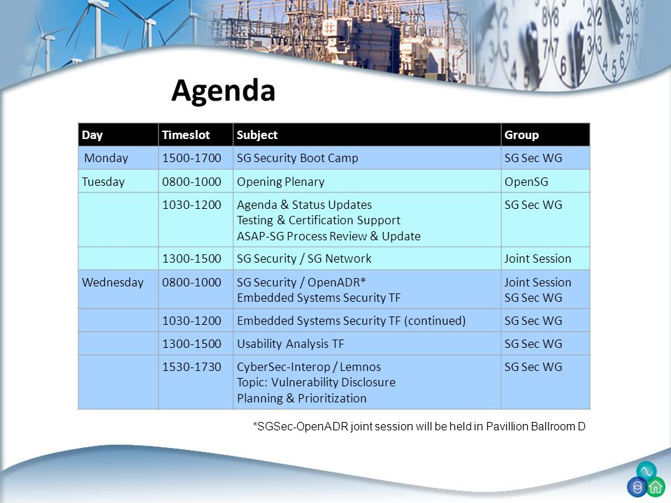 Agenda DayTimeslotSubjectGroup Monday1500-1700SG Security Boot CampSG Sec WG Tuesday0800-1000Opening PlenaryOpenSG 1030-1200Agenda & Status Updates Te