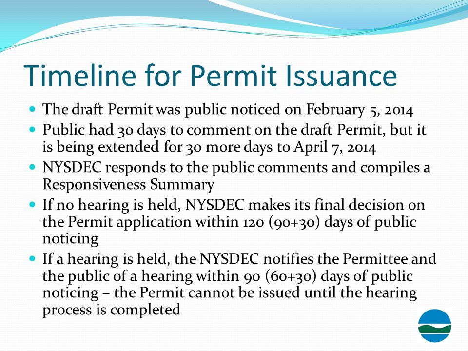 Timeline for Permit Issuance The draft Permit was public noticed on February 5, 2014 Public had 30 days to comment on the draft Permit, but it is bein