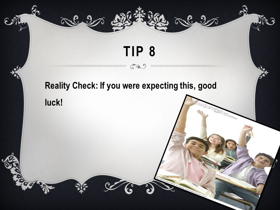TIP 9 Be open hearted and open minded each and every day to learn with and from your students.