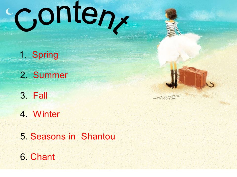 1. Spring 2. Summer 3. Fall 4. Winter 5. Seasons in Shantou 6. Chant