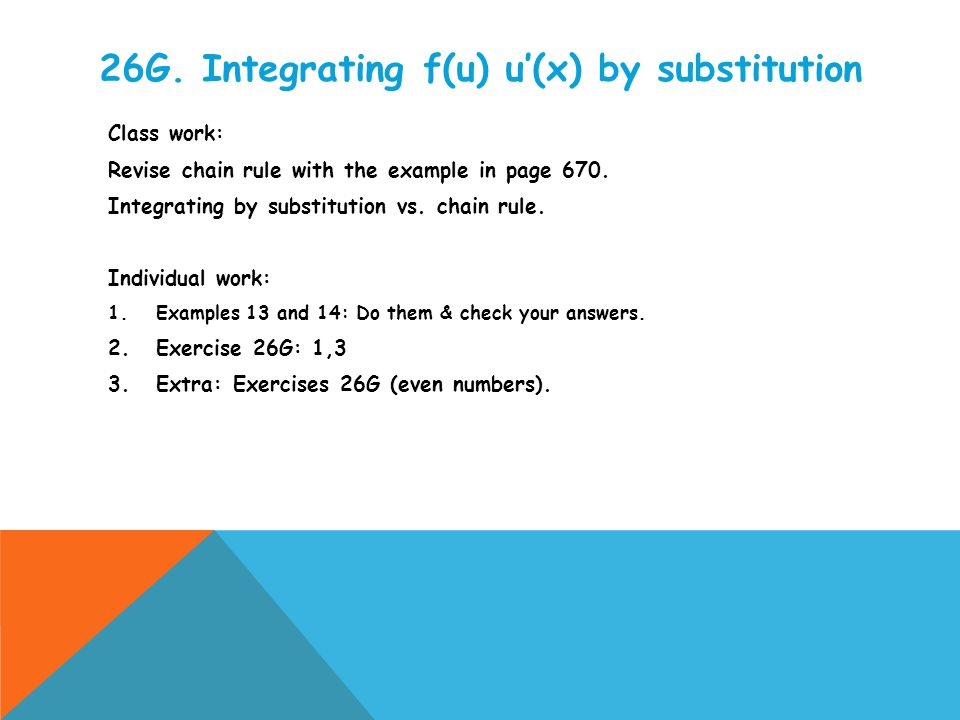 26G. Integrating f(u) u'(x) by substitution Class work: Revise chain rule with the example in page 670. Integrating by substitution vs. chain rule. In