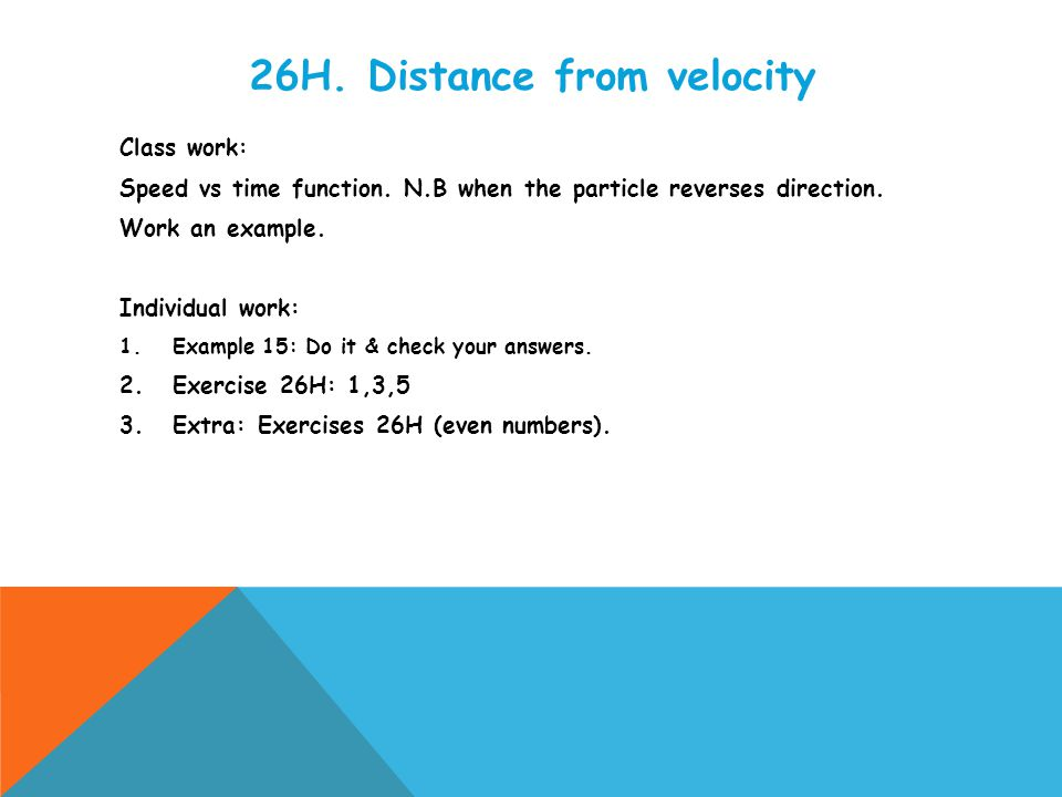 26H. Distance from velocity Class work: Speed vs time function.